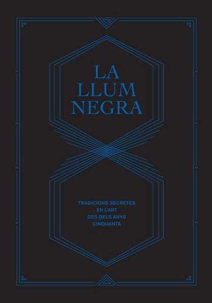 LA LLUM NEGRA. TRADICIONS SECRETES EN L´ART DES DELS ANYS CINQUANTA