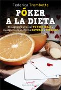 PÓKER A LA DIETA. EL JUEGO PARA ALCANZAR TU PESO IDEAL Y MANTENERLO DE UNA FORMA.