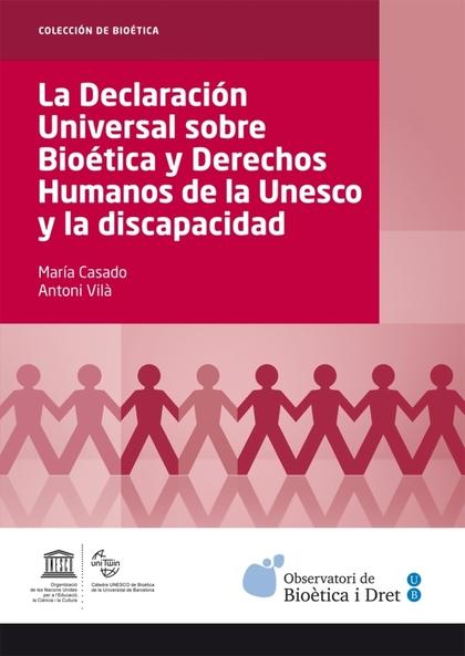 LA DECLARACIÓN UNIVERSAL SOBRE BIOÉTICA Y DERECHOS HUMANOS DE LA UNESCO Y LA DISCAPACIDAD