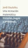 UNA RECREACIÓN MATEMÁTICA: HISTORIAS, JUEGOS Y PROBLEMAS
