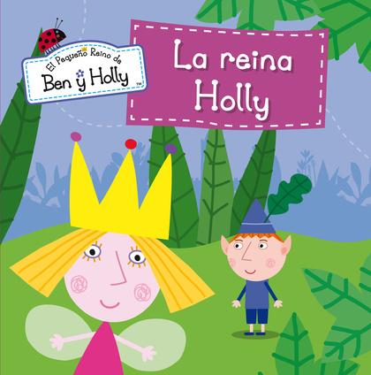 LA REINA HOLLY (EL PEQUEÑO REINO DE BEN Y HOLLY. PRIMERAS LECTURAS 8).