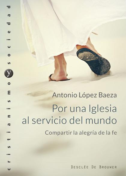 POR UNA IGLESIA AL SERVICIO DEL MUNDO. COMPARTIR LA ALEGRÍA DE LA FE.