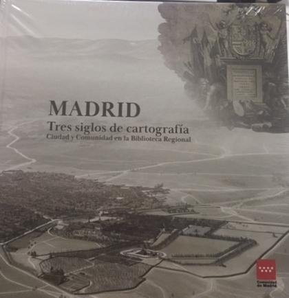 MADRID TRES SIGLOS DE CARTOGRAFÍA. CIUDAD Y COMUNIDAD EN LA BIBLIOTECA REGIONAL