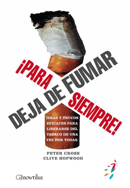 DEJA DE FUMAR ¡PARA SIEMPRE!. IDEAS Y TRUCOS EFICACES PARA LIBERARSE DEL TABACO DE UNA VEZ POR