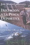 INICIACIÓN A LA PESCA DEPORTIVA : CIPRÍNIDOS Y BLACK BASS