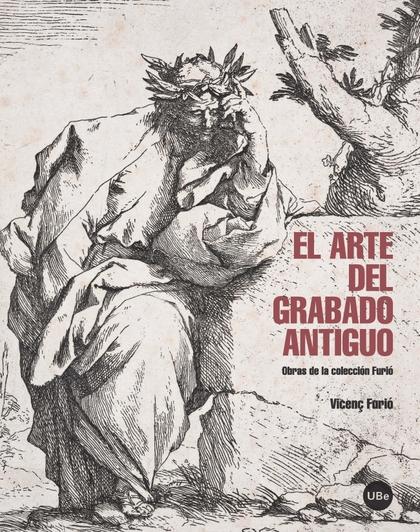 EL ARTE DEL GRABADO ANTIGUO : OBRAS DE LA COLECCIÓN FURIÓ