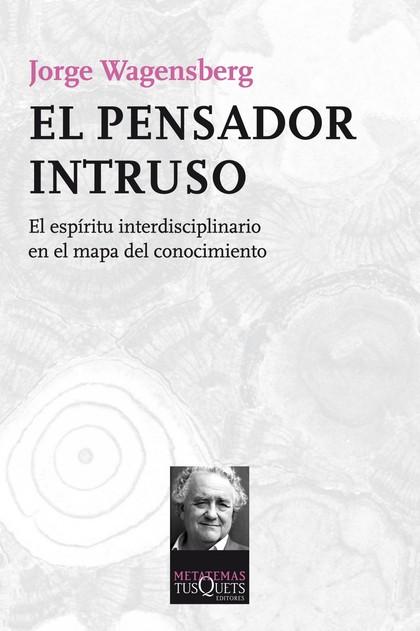 EL PENSADOR INTRUSO. EL ESPÍRITU INTERDISCIPLINARIO EN EL MAPA DEL CONOCIMIENTO