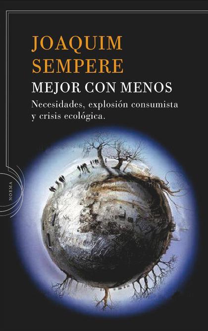 MEJOR CON MENOS : NECESIDADES, EXPLOSIÓN CONSUMISTA Y CRISIS ECOLÓGICA