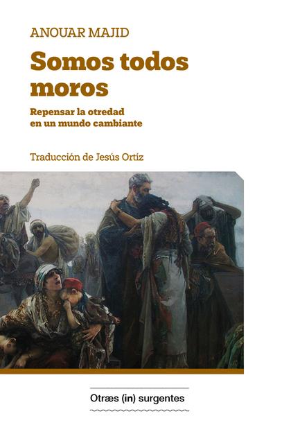 SOMOS TODOS MOROS.. REPENSAR LA OTREDAD EN UN MUNDO CAMBIANTE