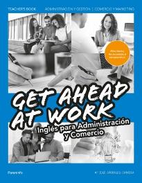 TEACHER?S BOOK. GET AHEAD AT WORK. INGLÉS PARA ADMINISTRACIÓN Y COMERCIO.