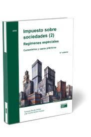 IMPUESTO SOBRE SOCIEDADES (2). REGÍMENES ESPECIALES COMENTARIOS Y CASOS PRÁCTICO. IMPUESTO SOBR