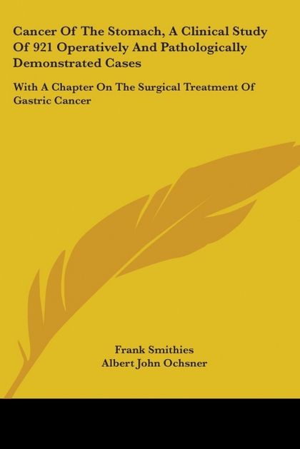 CANCER OF THE STOMACH, A CLINICAL STUDY OF 921 OPERATIVELY AND PATHOLOGICALLY DE