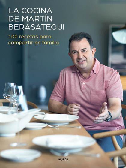 LA COCINA DE MARTÍN BERASATEGUI. 100 RECETAS PARA COMPARTIR EN FAMILIA