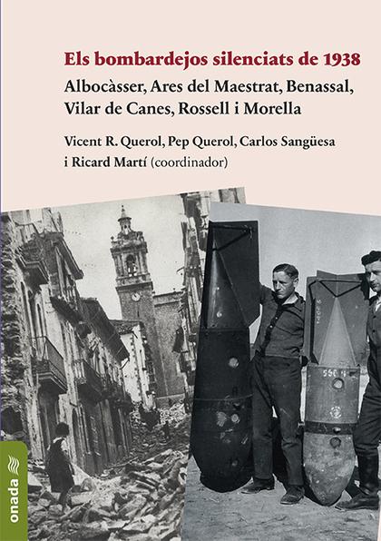 ELS BOMBARDEJOS SILENCIATS DE 1938. ALBOCÀSSER, ARES DEL MAESTRAT, BENASSAL, VILAR DE CANES, RO