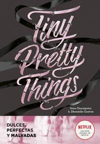 TINY PRETTY THINGS (DULCES, PERFECTAS Y MALVADAS).