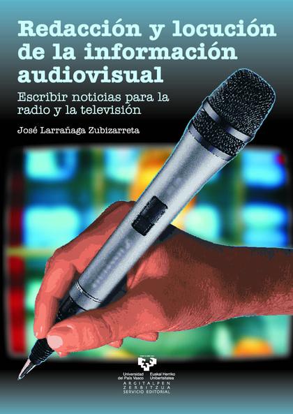 REDACCIÓN Y LOCUCIÓN DE LA INFORMACIÓN AUDIOVISUAL: ESCRIBIR NOTICIAS PARA LA RADIO Y LA TELEVI