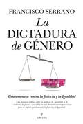 LA DICTADURA DE GÉNERO. UNA AMENAZA CONTRA LA JUSTICIA Y LA IGUALDAD