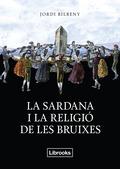 LA SARDANA I LA RELIGIÓ DE LES BRUIXES : UNA RECERCA SOBRE L´ESPIRITUALITAT ARCAICA I LA GEOGRA