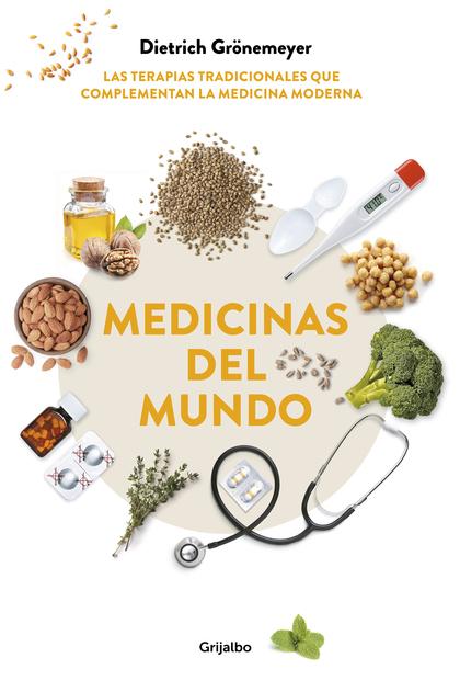 MEDICINAS DEL MUNDO. LAS TERAPIAS TRADICIONALES QUE COMPLEMENTAN LA MEDICINA MODERNA