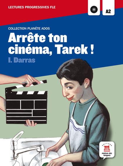 ARRÈTE TON CINÉMA, TAREK!