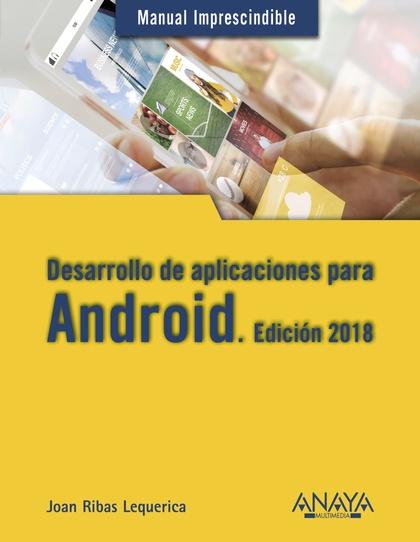 DESARROLLO DE APLICACIONES PARA ANDROID. EDICIÓN 2018.