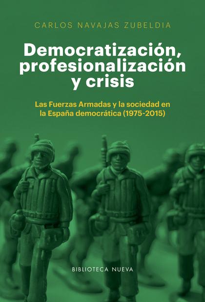 DEMOCRATIZACIÓN, PROFESIONALIZACIÓN Y CRISIS. LAS FUERZAS ARMADAS Y LA SOCIEDAD EN LA ESPAÑA DE
