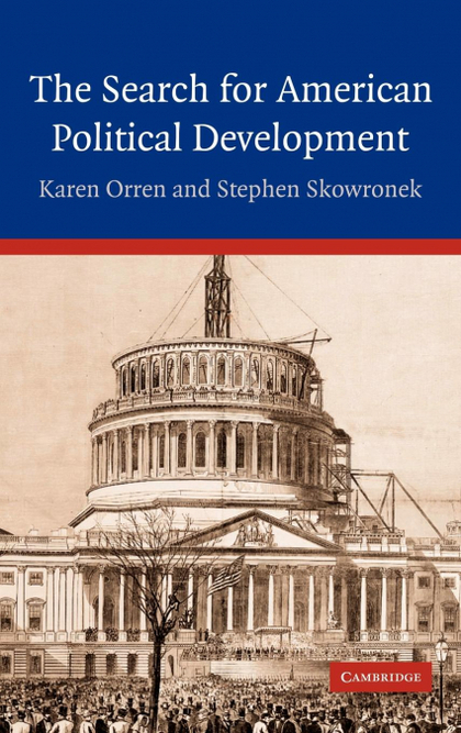 THE SEARCH FOR AMERICAN POLITICAL DEVELOPMENT