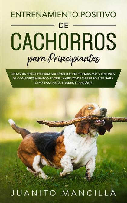 ENTRENAMIENTO POSITIVO DE CACHORROS PARA PRINCIPIANTES