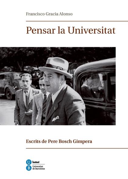 PENSAR LA UNIVERSITAT. ESCRITS DE PERE BOSCH GIMPERA