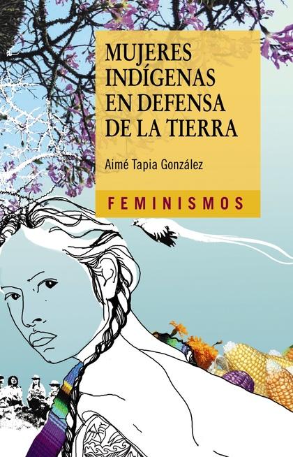 MUJERES INDÍGENAS EN DEFENSA DE LA TIERRA.