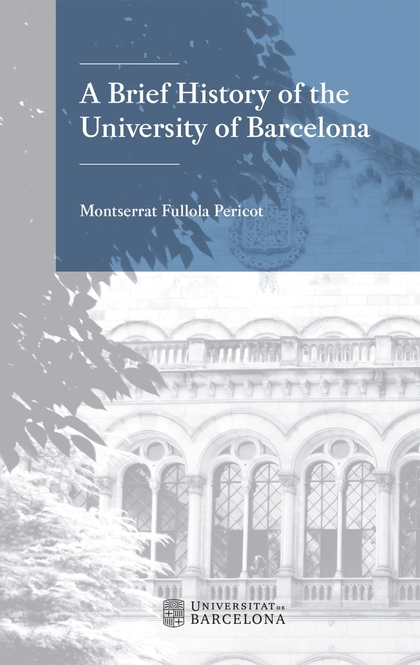 A BRIEF HISTORY OF THE UNIVERSITY OF BARCELONA.