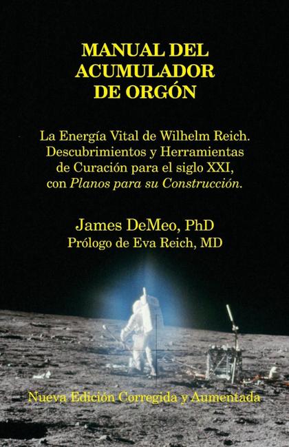 MANUAL DEL ACUMULADOR DE ORGON. LA ENERGIA VITAL DE WILHELM REICH, DESCUBRIMIENTOS Y HERRAMIENT