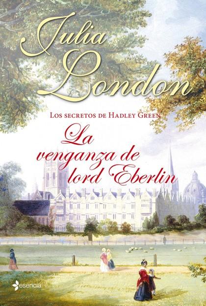 LOS SECRETOS DE HADLEY GREEN. LA VENGANZA DE LORD EBERLIN.