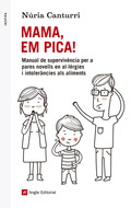 MAMA, EM PICA!. MANUAL DE SUPERVIVÈNCIA PER A PARES NOVELLS EN AL·LÈRGIES I INTOLERÀNCIES ALS A