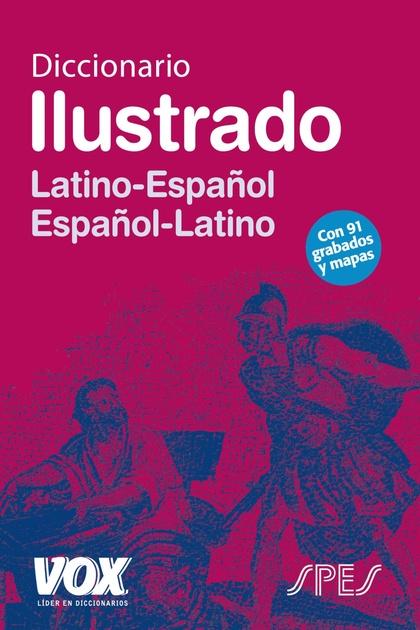 DICCIONARIO ILUSTRADO LATÍN : LATINO-ESPAÑOL, ESPAÑOL-LATINO