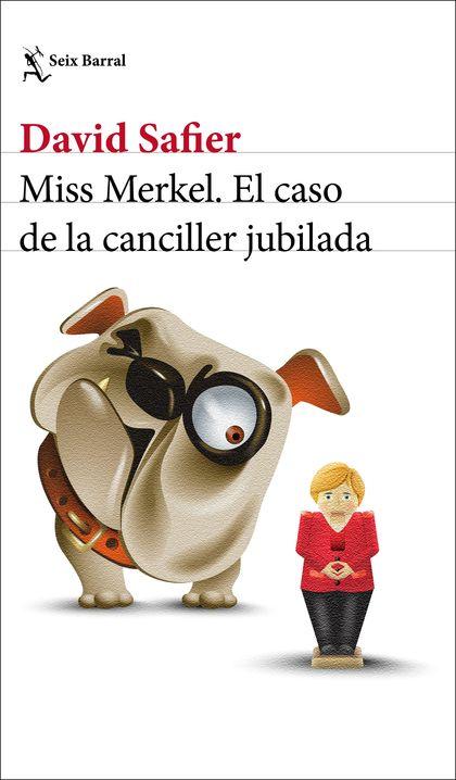 MISS MERKEL. EL CASO DE LA CANCILLER JUBILADA.