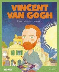 VINCENT VAN GOGH. EL GRAN ARTISTA INCOMPRENDIDO