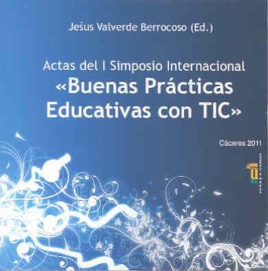 ACTAS DEL I SIMPOSIO INTERNACIONAL BUENAS PRÁCTICAS EDUCATIVAS CON TIC : CELEBRADO EN CÁCERES,