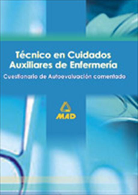 Técnicos en Cuidados Auxiliares de Enfermería. Cuestionario de Autoevaluación Comentados