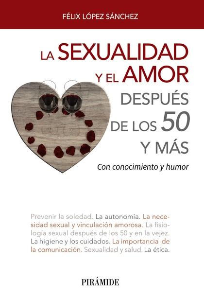 LA SEXUALIDAD Y EL AMOR DESPUÉS DE LOS 50 Y MÁS. CON CONOCIMIENTO Y HUMOR