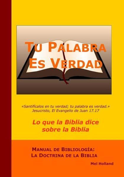 TU PALABRA ES VERDAD : LO QUE LA BIBLIA DICE SOBRE LA BIBLIA