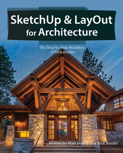 SKETCHUP & LAYOUT FOR ARCHITECTURE. THE STEP BY STEP WORKFLOW OF NICK SONDER