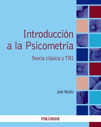 INTRODUCCIÓN A LA PSICOMETRÍA. TEORÍA CLÁSICA Y TRI