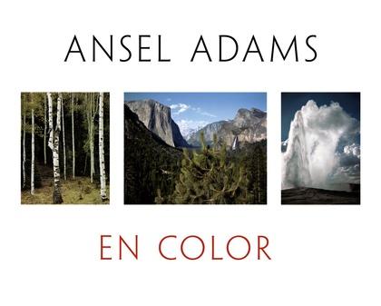 ANSEL ADAMS EN COLOR. ANSEL ADAMS IN COLOR