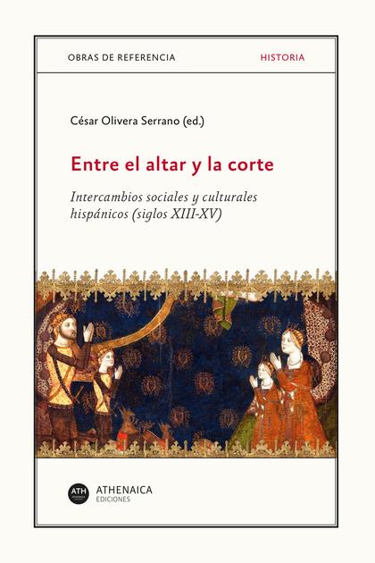 ENTRE EL ALTAR Y LA CORTE. INTERCAMBIOS SOCIALES Y CULTURALE
