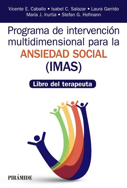 PROGRAMA DE INTERVENCIÓN MULTIDIMENSIONAL PARA LA ANSIEDAD SOCIAL (IMAS). LIBRO DEL TERAPEUTA