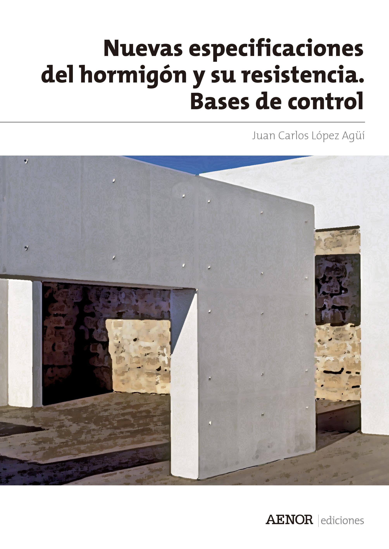 NUEVAS ESPECIFICACIONES DEL HORMIGÓN Y SU RESISTENCIA. BASES DE CONTROL.