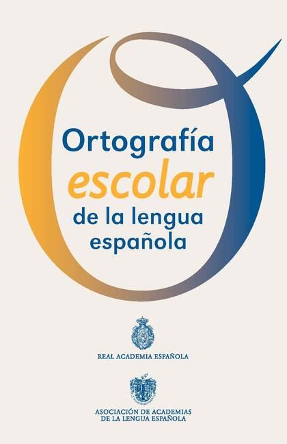ORTOGRAFÍA ESCOLAR DE LA LENGUA ESPAÑOLA : CARTILLA