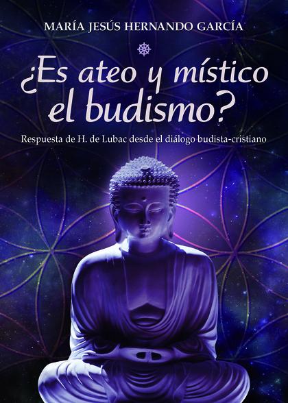 ¿ES ATEO Y MÍSTICO EL BUDISMO?                                                  RESPUESTA DE H.