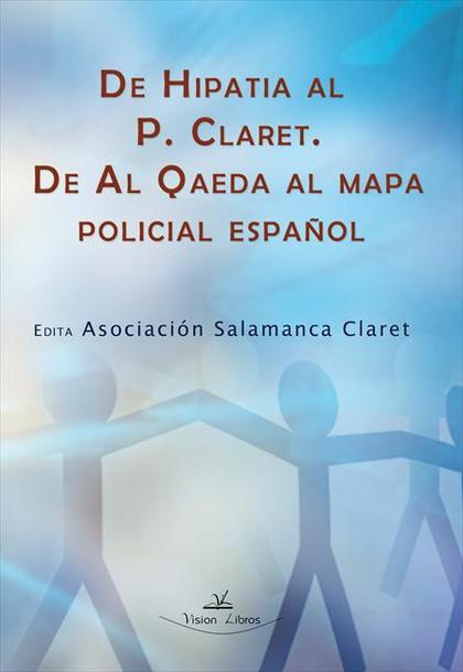 DE HIPATIA AL P. CLARET, DE AL QAEDA AL MAPA POLICIAL ESPAÑOL